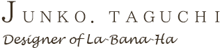 JUNKO.TAGUCHI/Designer of La-Bana-Ha